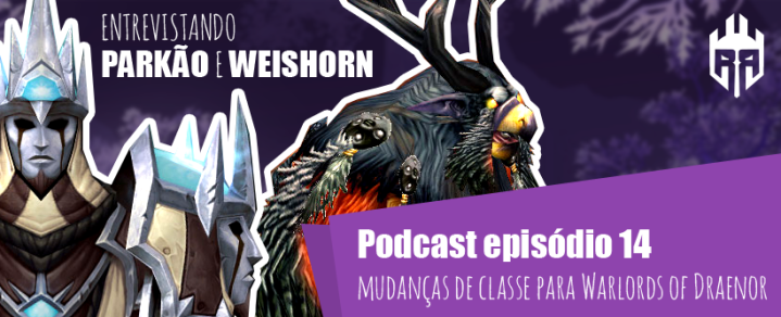 Rogues Podcast Episodio 14 Entrevista Parkao e Weishorn Mudancas Warlords of Draenor