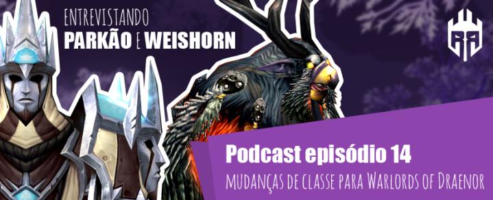 Rogues Podcast Episodio 14 Entrevista Parkao e Weishorn Mudancas Warlords of Draenor