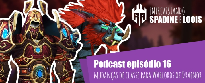 Rogues Podcast 16 Entrevista Loois e Spadine Warlords of Draenor